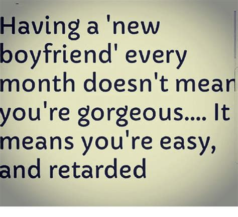 Youre Retarded Meme - having a new boyfriend every month doesn t mean you re