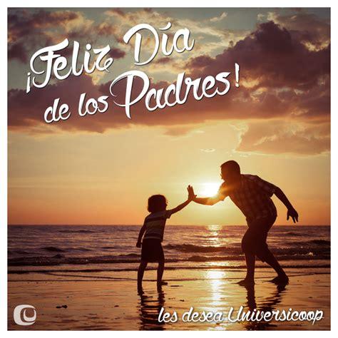 imagenes feliz dia de los padres universicoop 161 feliz d 237 a de los padres