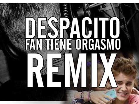 despacito youtube remix fan tiene orgasmo con despacito remix justin bieber