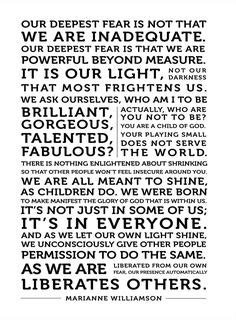 Our Deepest Fear by Marianne Williamson ~ Love this poem