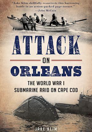 german u boat off cape cod attack on orleans the world war i submarine raid on cape