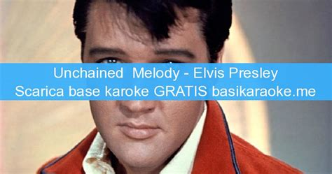 testo unchained melody unchained melody elvis basi karaoke midi gratis