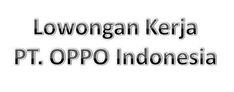 Handphone Oppo Di Medan lowongan kerja pt oppo indonesia medan