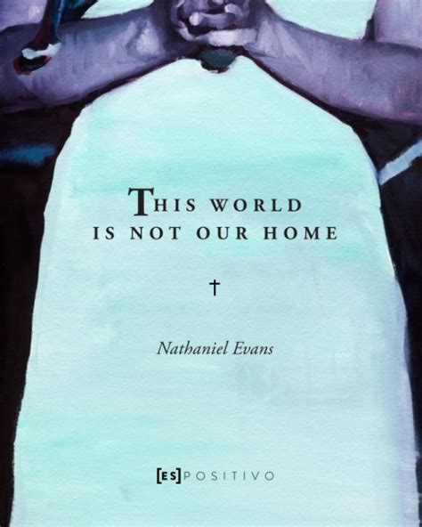 this world is not our home by nathaniel arts