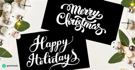 happy holidays   merry christmas grammarly