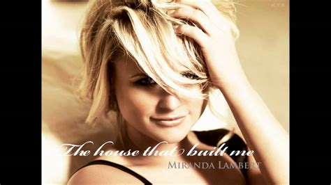 the house that miranda lambert the house that built me youtube