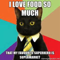 I Love Food Meme - i love food so much that my favourite superhero is