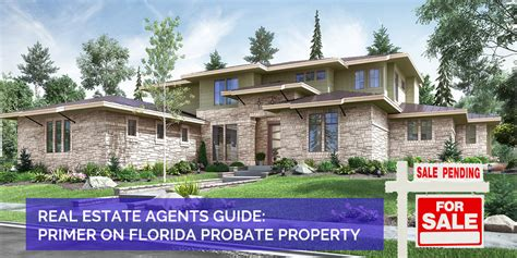 Of Florida Mba Real Estate by Real Estate Agents A Primer On Florida Probate Property