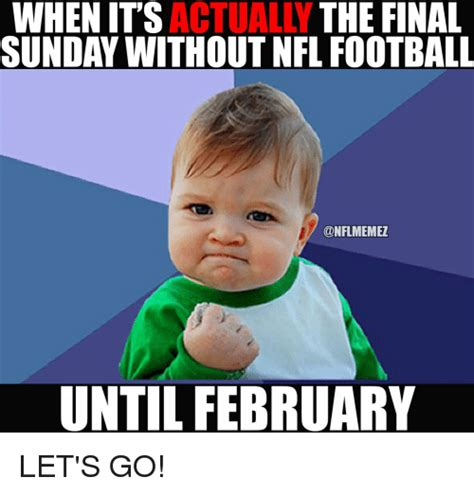 Football Sunday Meme - when its actually the final sunday without nfl football