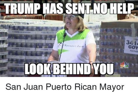 Puerto Rico Meme - trump has sentno help 341 nbc news san juan puerto rican mayor meme on sizzle