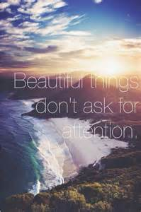 images of beautiful things beautiful things don t ask for attention picture quotes