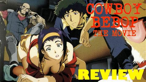 film cowboy bebop cinema cowboy bebop the movie movie review youtube