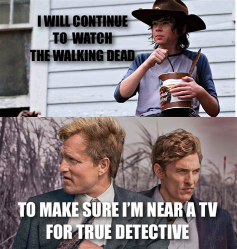 True Detective Meme - everyonequestion i wil continue to watch walking dead