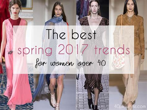 women over 40 fashion trends the best spring 2017 trends for women over 40