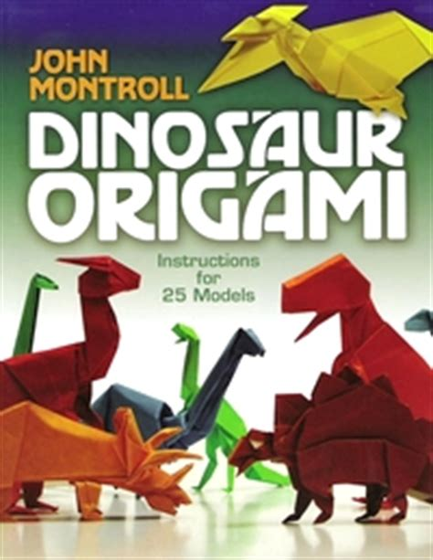 dinosaur origami by montroll book review gilad s