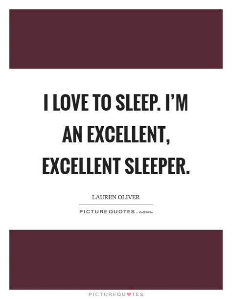 Sleeper Quotes by I To Sleep I M An Excellent Excellent Sleeper