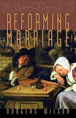 reforming marriage books reforming marriage by douglas wilson reviews discussion