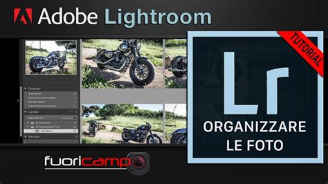 tutorial lightroom 6 youtube tutorial lightroom 6 cc 3 organizzare le foto ita