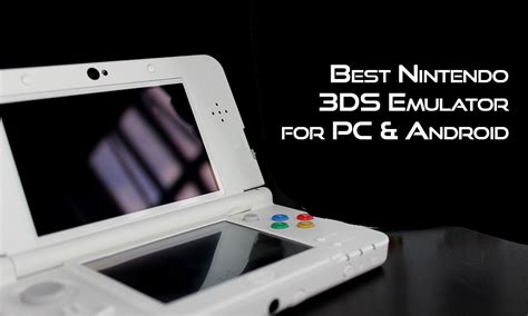 nintendo 3ds emulator for android best nintendo 3ds emulator for pc and android the best portable gaming console