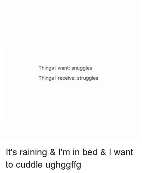 i m in bed things i want snuggles things receive struggles it s