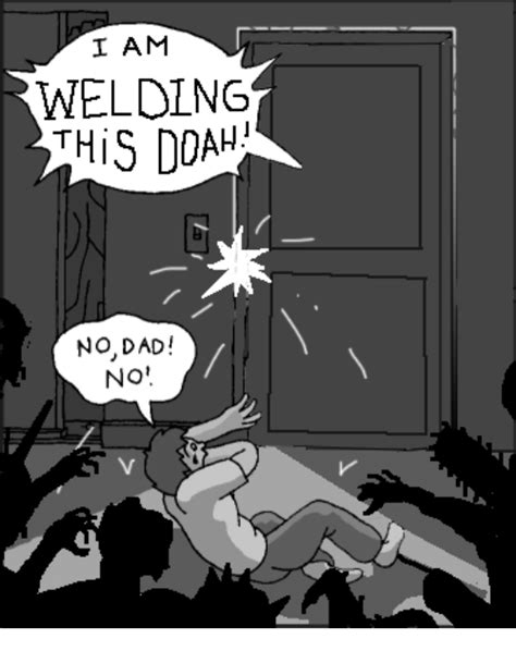 No Dad No Meme - i am welding this ddah no dad no dank meme on sizzle
