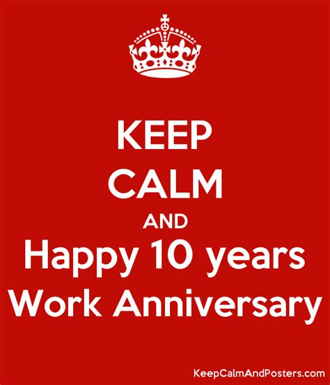 10 Year Work Anniversary by Keep Calm And Happy 10 Years Work Anniversary Keep Calm