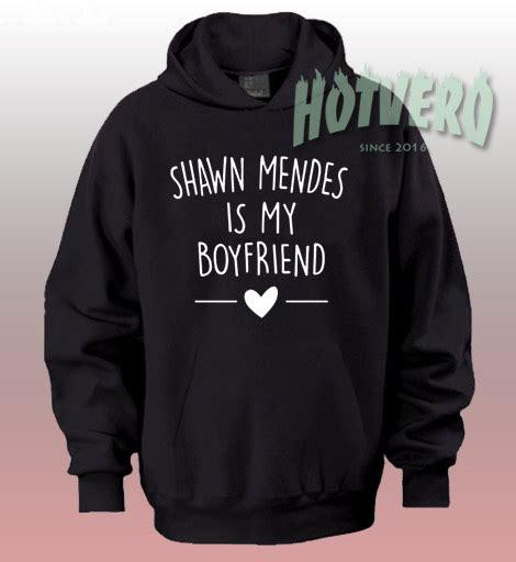 Get Mendess Charitable And Hoodie by Get Buy Shawn Mendes Is My Boyfriend Unisex Hoodie By Hotvero