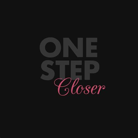 One Step Closer by One Step Closer Quotes Quotesgram