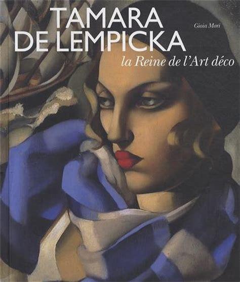 libro de lempicka libro tamara de lempicka la reine de l art d 233 co di gioia mori collectif