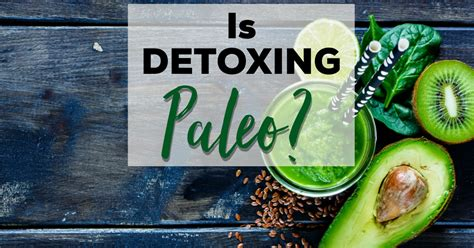 Paleo Detoxing by Is Detoxing Paleo
