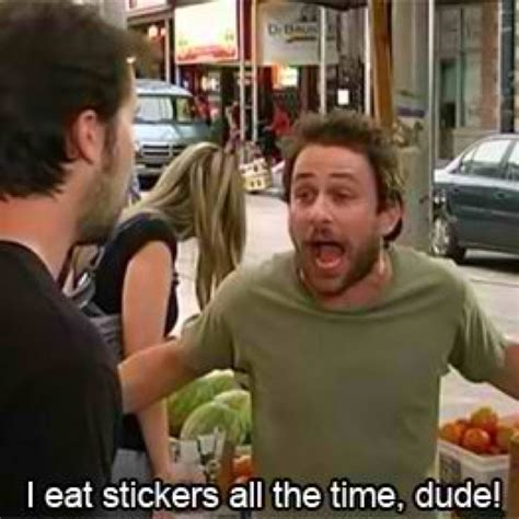 I Eat Stickers All The Time Dude i eat stickers all the time dude some