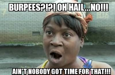 Ain T Nobody Got Time For That Meme Generator - meme creator burpees oh hail no ain t nobody