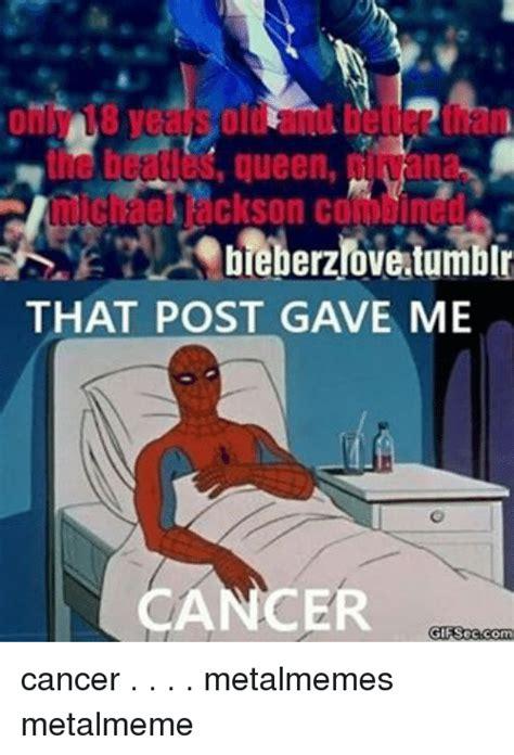 Gave Me Cancer Meme - 25 best memes about post gave me cancer post gave me