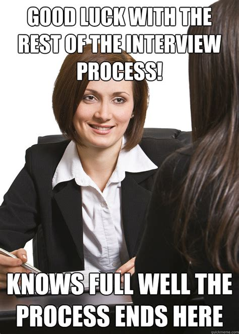 Interview Meme - good luck with the rest of the interview process knows