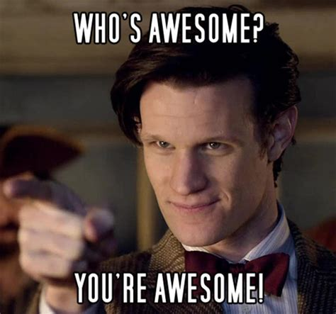 Who Knows Meme - doctor awesome who s awesome you re awesome sos
