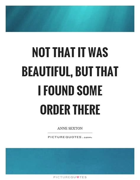 Some Are Beautiful Some Are Not Find Another Source Of Self Esteem If You Arent by Not That It Was Beautiful But That I Found Some Order