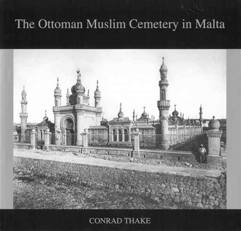 Ottoman Muslim The Ottoman Muslim Cemetery In Malta History