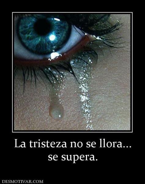 imagenes de tristeza y llorando desmotivaciones la tristeza no se llora se supera