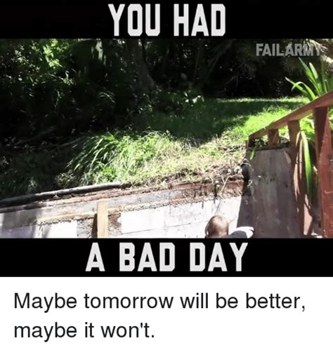 Is For Itself Maybe Bad For A Day Are Really Just Partying For The Evening Fashiontribes Pop Culture by 25 Best Memes About Bad Day Bad Day Memes