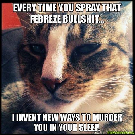 Febreze Meme - every time you spray that febreze bullshit i invent new