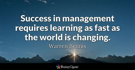 management quotes success in management requires learning as fast as the