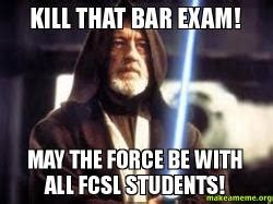 Bar Exam Meme - kill that bar exam may the force be with all fcsl