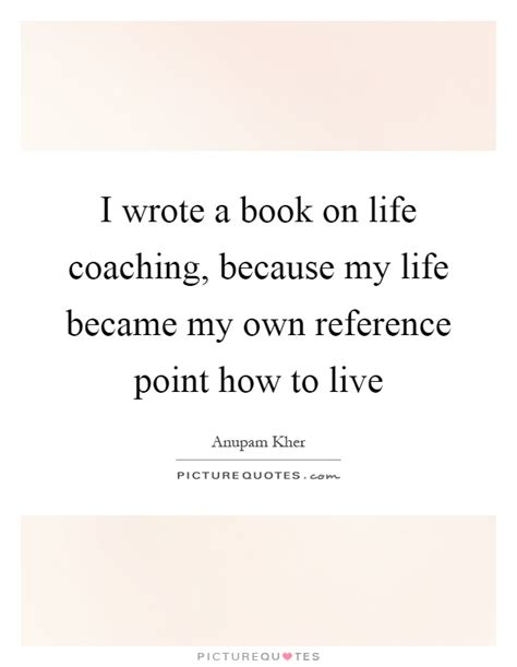 reference book quote i wrote a book on coaching because my became my
