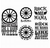 Rock Me Mama Wagon Wheel Cuttable Designs