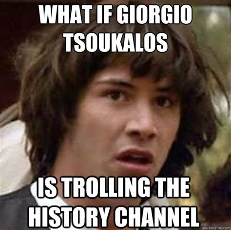 Giorgio Tsoukalos Meme - what if giorgio tsoukalos is trolling the history channel