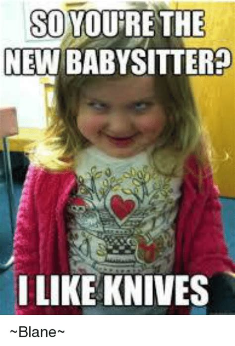 Pics For Memes - so you re the new babysitter like knives blane meme