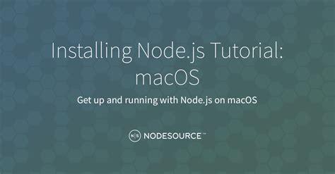 tutorial node js mac installing node js tutorial macos nodesource