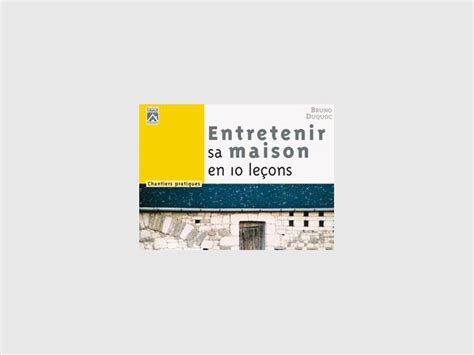 Entretenir Sa Maison by Entretenir Sa Maison En 10 Le 231 Ons