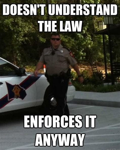 cop memes doesnt understand the enforces it anyway cop