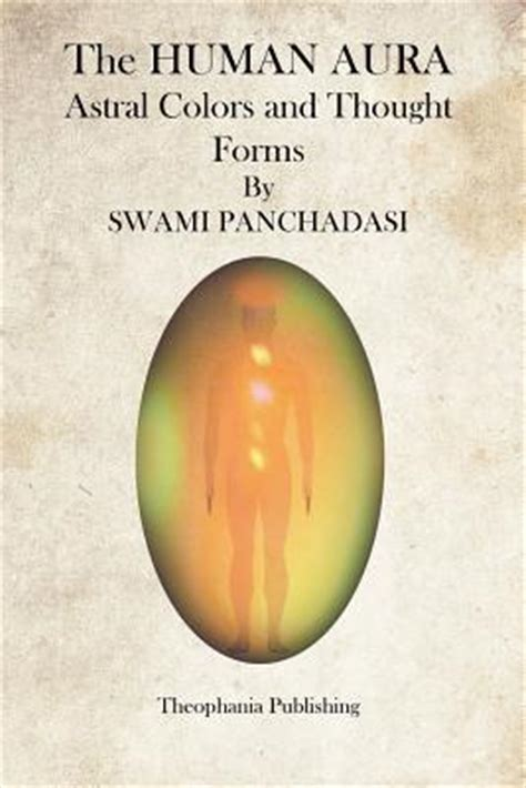 the human aura astral colors and thought forms classic reprint books the human aura swami panchadasi 9781469941202